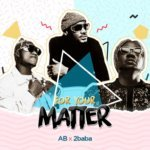 AB (Apex & Bionic) ft. 2Baba – For Your Matter [New Video]