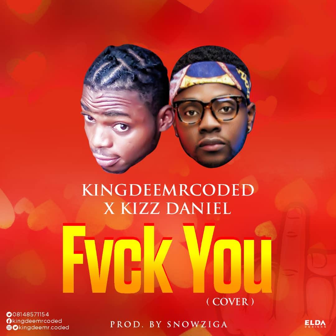 [MUSIC] KINGDEE X KIZZ DANIEL FVCK U
