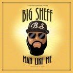 Big Sheff – 'Man Like Me'