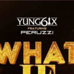 Yung6ix Feat. Peruzzi – What If [SONG]