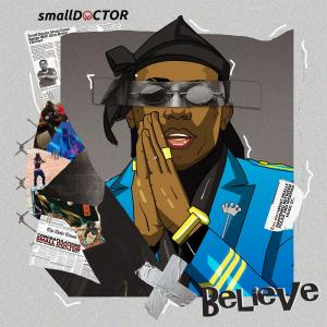 Mp3 Small Doctor Believe Download Audio, Street Rocking star Small Doctor releases a brand new single titled Believe, a song which reflects his grass to grace story. HOT: Baddy Oosha - 911 Ft. Small Doctor & Qdot Download the Latest Music to Believe by Small Doctor mp3 below & Enjoy