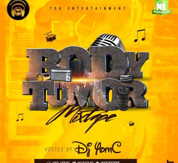 [Mixtape] DJ YomC – Body Tumor Mix