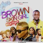 [Mixtape] DJ Maff – Brown Skin Girl Mix