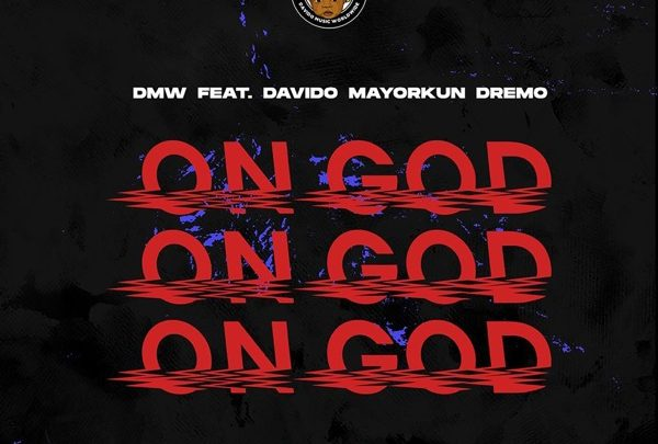 DMW – ON GOD FT. DAVIDO MAYORKUN & DREMO