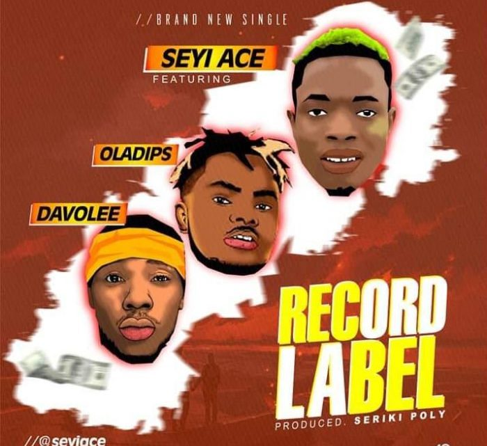 [Music] SeyiAce Ft. OlaDips x Davolee – Record Label