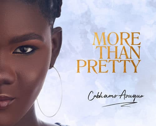 """Multi-talented recording artiste, Cobhams comes through with a special song titled """"More Than Pretty"""" to shake some major table. This song is a reminder that contrary to what we have been made to believe, there is more to a woman than her contours, proportions, and wifely potential. Dear woman, you are in no way the inferior sex, because there is no such thing. You are valuable by virtue of just being you. You should not only be seen but heard as well. Your worth is more than your gender, more than your looks, more than landing a man. Above all else, you are a person; a human being first and foremost, with a store of talent, hopes, and dreams, valid feelings and desires, and you deserve to be acknowledged and treated with respect on your own merit, not merely on the merit of the man standing beside you. You have the power, the right, to become whatever you want; and you deserve it. You shouldn't have to cower because you are a woman. You are beautiful no matter your external appearance. You are talented. You are stronger than you think. You are capable of so much more than you know. You do deserve to be loved just as you are. You Are Worthy. You Are More Than Pretty Listen and Enjoy!"""