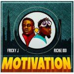 FRICKY J FT. RICHIE BOI - MOTIVATION