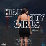 [Trending Music] Bayziq – High City Girls