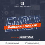 DJ NIGHTWAYVE - EMBER DANCEHALL MIXTAPE