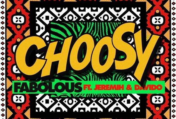 FABOLOUS – CHOOSY FT. JEREMIH & DAVIDO