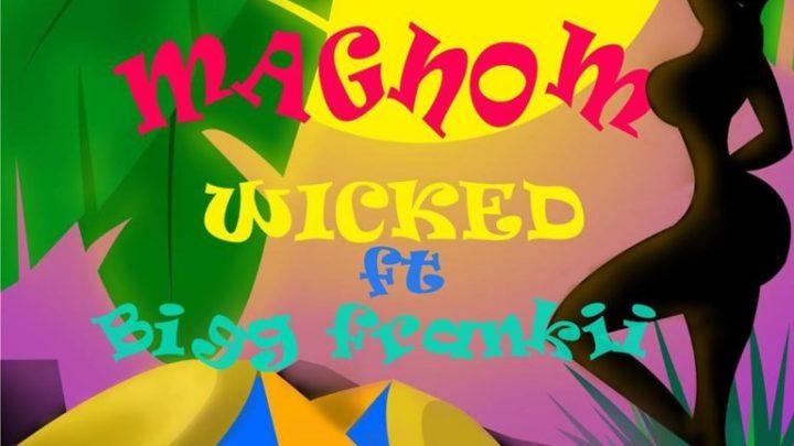 [MUSIC] Magnom – Wicked ft. Bigg Frankii