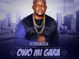 [Music] Jobulux - Owo Mi Gara