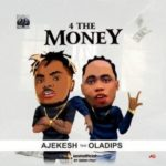 {MUSIC} Ajekesh Ft. OlaDips – For The Money