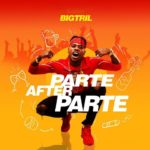 "{MUSIC} BigTril – ""Parte After Parte"""