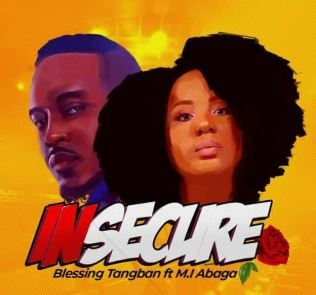 {MUSIC} Blessing Tangban – Insecure ft. M.I Abaga