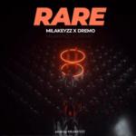 {MUSIC} Milakeyzz & Dremo – Rare