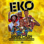 {MUSIC} Make Cash – Eko ft. Zinoleesky Lil Frosh Mohbad & Dablixx