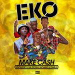 {MUSIC} Make Cash – Eko ft. Zinoleesky Lil Frosh Mohbad & Dablixx