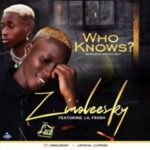 {MUSIC} Zinoleesky – Who Knows Ft. Lil Frosh