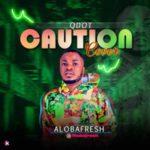 {MUSIC} Aloba Fresh – Qdot's Caution Cover