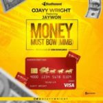 {MUSIC} Ojayy Wright – Money Must Bow ft. Jaywon
