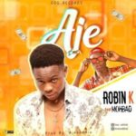 {MUSIC} Robin K Ft. Mohbad – Aje