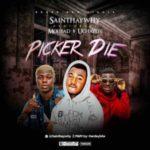 {MUSIC} Saint Haywhy – Picker Die Ft Mohbad & Uchaylee