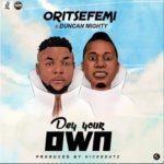 {Music} Oritse Femi Ft. Duncan Mighty – Dey Your Own