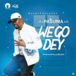 {Music} Pasuma – We Go Dey
