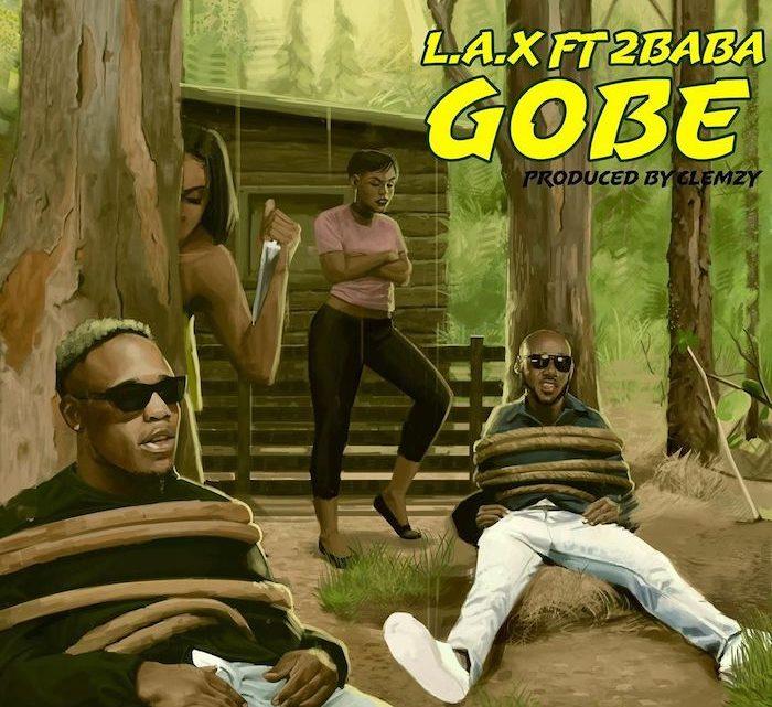 {Music} LAX Ft. 2Baba – Gobe