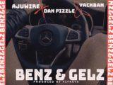 {Music} AjuWire Ft. Dan Pizzle & Yack Ban – Benz & Gelz