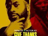 {Mp3 Download} Samklef Ft. Victor AD – Give Thanks