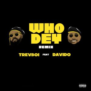 "Trevboi – Who Dey (Remix) ft. Davido Mp3 + Mp4 Download Area Boi Records talented singer, Trevboi comes through with a collaboration DMW Boss, Davido in unleashing the remix to the song ""Who Dey"". Download And Enjoy Below!!!"