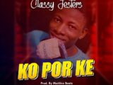 "Nigeria Instagram Sensational Classy jesters comes through with another brand new super dope single after the successful released of Dagunro Cash out here is another banger tagged ""Ko por ke"" and it was Produced by Meritino beat"