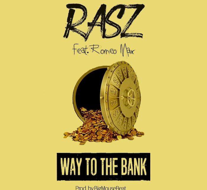 {Music & Video} Rasz Ft. Romeo Max – Way To The Bank