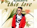 {Music} Eloquentz – This Love