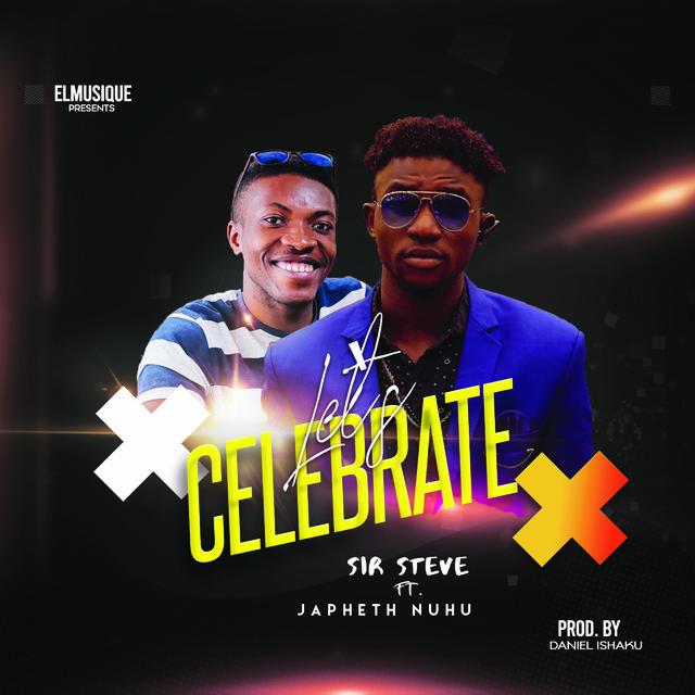 {Music} Sir Steve Ft. Japheth Nuhu – Let's Celebrate