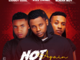 {Music} Dannycool ft Kizz Daniel & Sugarboy – Not Again