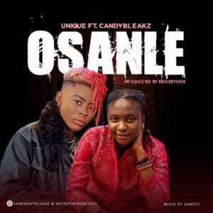 {Music} Unique Microphone Rocker Ft. Candy Bleakz – Osanle