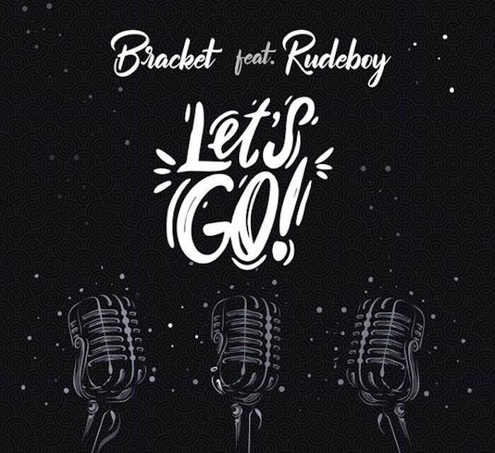 {Music} Bracket Ft. Rudeboy – Let's Go